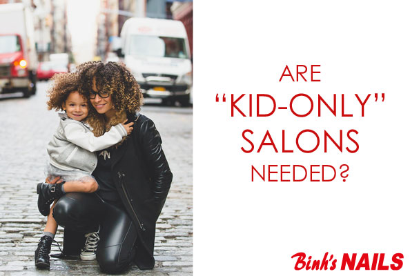 "Are ""Kid Only"" Nails Salons Necessary?"